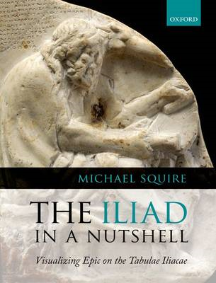 The Iliad in a Nutshell: Visualizing Epic on the Tabulae Iliacae (BOK)