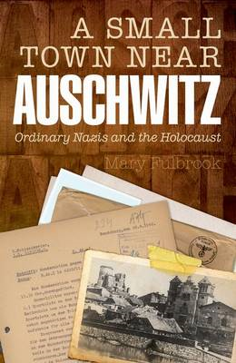 A Small Town Near Auschwitz: Ordinary Nazis and the Holocaust (BOK)