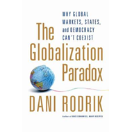 The Globalization Paradox: Why Global Markets, States, and Democracy Can't Coexist (BOK)