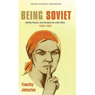 Being Soviet: Identity, Rumour, and Everyday Life Under Stalin 1939-1953 (BOK)