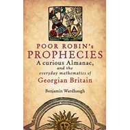 Poor Robin's Prophecies: A Curious Almanac, and the Everyday Mathematics of Georgian Britain (BOK)