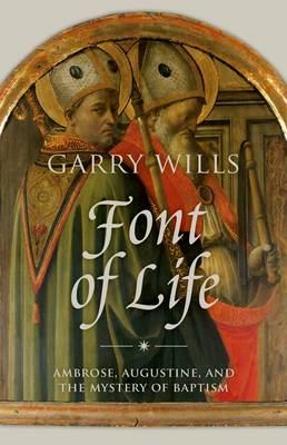 The Font of Life: Ambrose, Augustine, and the Mystery of Baptism (BOK)