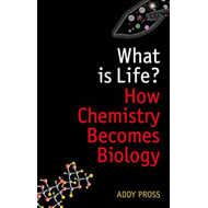 What is Life?: How Chemistry Becomes Biology (BOK)