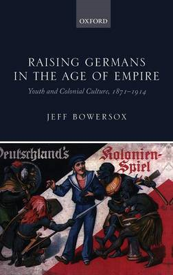Raising Germans in the Age of Empire: Youth and Colonial Culture, 1871-1914 (BOK)