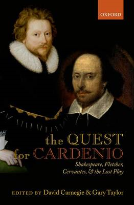 The Quest for Cardenio: Shakespeare, Fletcher, Cervantes, and the Lost Play (BOK)