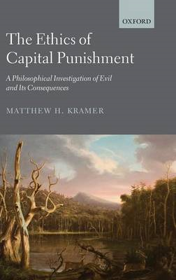 The Ethics of Capital Punishment: A Philosophical Investigation of Evil and Its Consequences (BOK)