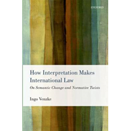 How Interpretation Makes International Law: On Semantic Change and Normative Twists (BOK)