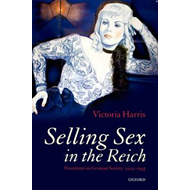 Selling Sex in the Reich: Prostitutes in German Society, 1914-1945 (BOK)