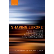 Shaping Europe: France, Germany, and Embedded Bilateralism from the Elysee Treaty to Twenty-first Ce (BOK)