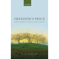 Freedom's Price: Serfdom, Subjection, and Reform in Prussia, 1648-1848 (BOK)