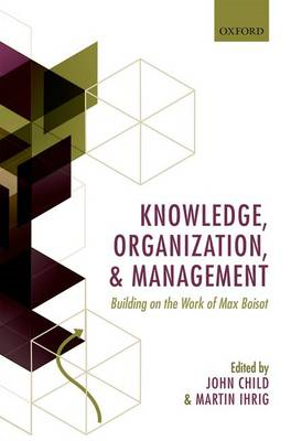 Knowledge, Organization, and Management: Building on the Work of Max Boisot (BOK)