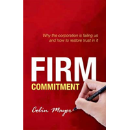 Firm Commitment: Why the Corporation is Failing Us and How to Restore Trust in it (BOK)