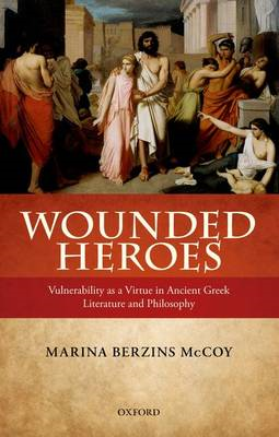 Wounded Heroes: Vulnerability as a Virtue in Ancient Greek Literature and Philosophy (BOK)