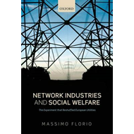 Network Industries and Social Welfare: The Experiment That Reshuffled European Utilities (BOK)