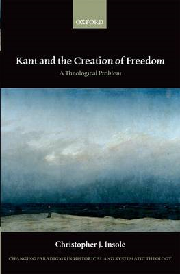 Kant and the Creation of Freedom: A Theological Problem (BOK)