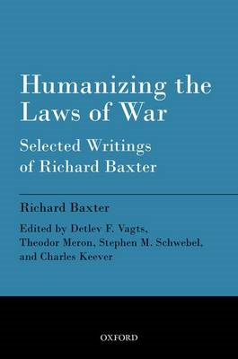 Humanizing the Laws of War: Selected Writings of Richard Baxter (BOK)