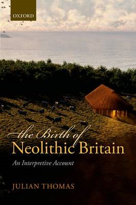 The Birth of Neolithic Britain: An Interpretive Account (BOK)