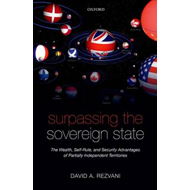 Surpassing the Sovereign State: The Wealth, Self-Rule, and Security Advantages of Partially Independ (BOK)