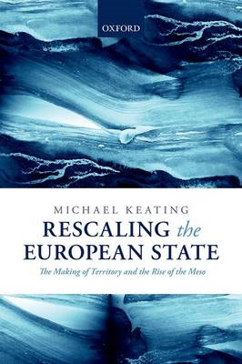 Rescaling the European State: The Making of Territory and the Rise of the Meso (BOK)