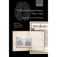 William Richard Gowers 1845-1915: Exploring the Victorian Brain (BOK)