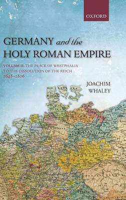 Germany and the Holy Roman Empire: v. II: Peace of Westphalia to the Dissolution of the Reich, 1648- (BOK)