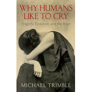 Why Humans Like to Cry: Tragedy, Evolution, and the Brain (BOK)