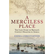 A Merciless Place: The Lost Story of Britain's Convict Disaster in Africa (BOK)