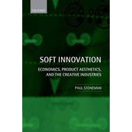 Soft Innovation: Economics, Product Aesthetics, and the Creative Industries (BOK)