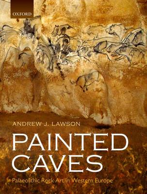 Painted Caves: Palaeolithic Rock Art in Western Europe (BOK)