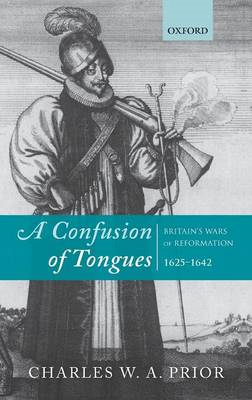 A Confusion of Tongues: Britain's Wars of Reformation, 1625-1642 (BOK)