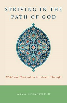 Striving in the Path of God: Jihad and Martyrdom in Islamic Thought (BOK)