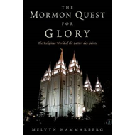 The Mormon Quest for Glory: The Religious World of the Latter-Day Saints (BOK)