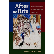 After the Rite: Stravinsky's Path to Neoclassicism (1914-1925) (BOK)