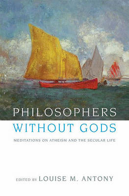 Philosophers without Gods: Meditations on Atheism and the Secular Life (BOK)
