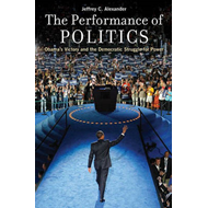 Performance of Politics: Obama's Victory and the Democratic Struggle for Power (BOK)