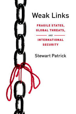 Weak Links: Fragile States, Global Threats, and International Security (BOK)