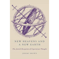New Heavens and a New Earth: The Jewish Reception of Copernican Thought (BOK)