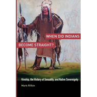 When Did Indians Become Straight?: Kinship, the History of Sexuality, and Native Sovereignty (BOK)