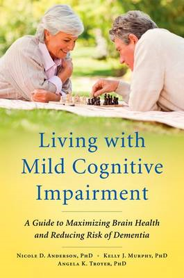 Living with Mild Cognitive Impairment: A Guide to Maximizing Brain Health and Reducing Risk of Demen (BOK)