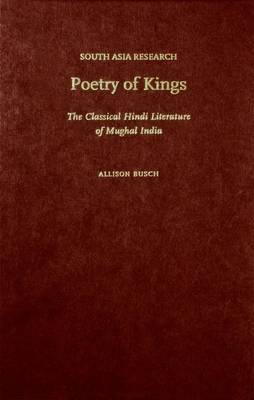 Poetry of Kings: The Classical Hindi Literature of Mughal India (BOK)