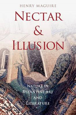 Nectar and Illusion: Nature in Byzantine Art and Literature (BOK)