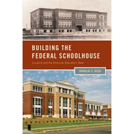 Building the Federal Schoolhouse: Localism and the American Education State (BOK)