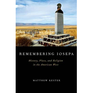 Remembering Iosepa: History, Place, and Religion in the American West (BOK)
