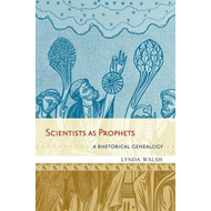 Scientists as Prophets: A Rhetorical Genealogy (BOK)