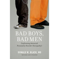 Bad Boys, Bad Men: Confronting Antisocial Personality Disorder (Sociopathy) (BOK)