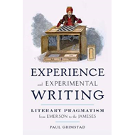 Experience and Experimental Writing: Literary Pragmatism from Emerson to the Jameses (BOK)
