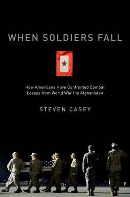 When Soldiers Fall: How Americans Have Confronted Combat Losses from World War I to Afghanistan (BOK)