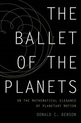 The Ballet of the Planets: A Mathematician's Musings on the Elegance of Planetary Motion (BOK)