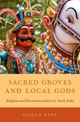 Sacred Groves and Local Gods: Religion and Environmentalism in South India (BOK)