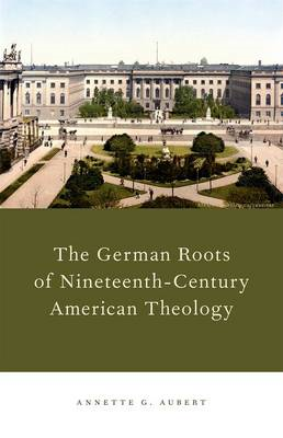 The German Roots of Nineteenth-century American Theology (BOK)